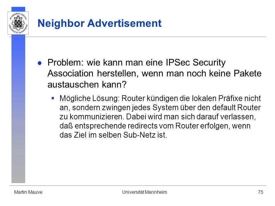 Martin MauveUniversität Mannheim75 Neighbor Advertisement Problem: wie kann man eine IPSec Security Association herstellen, wenn man noch keine Pakete