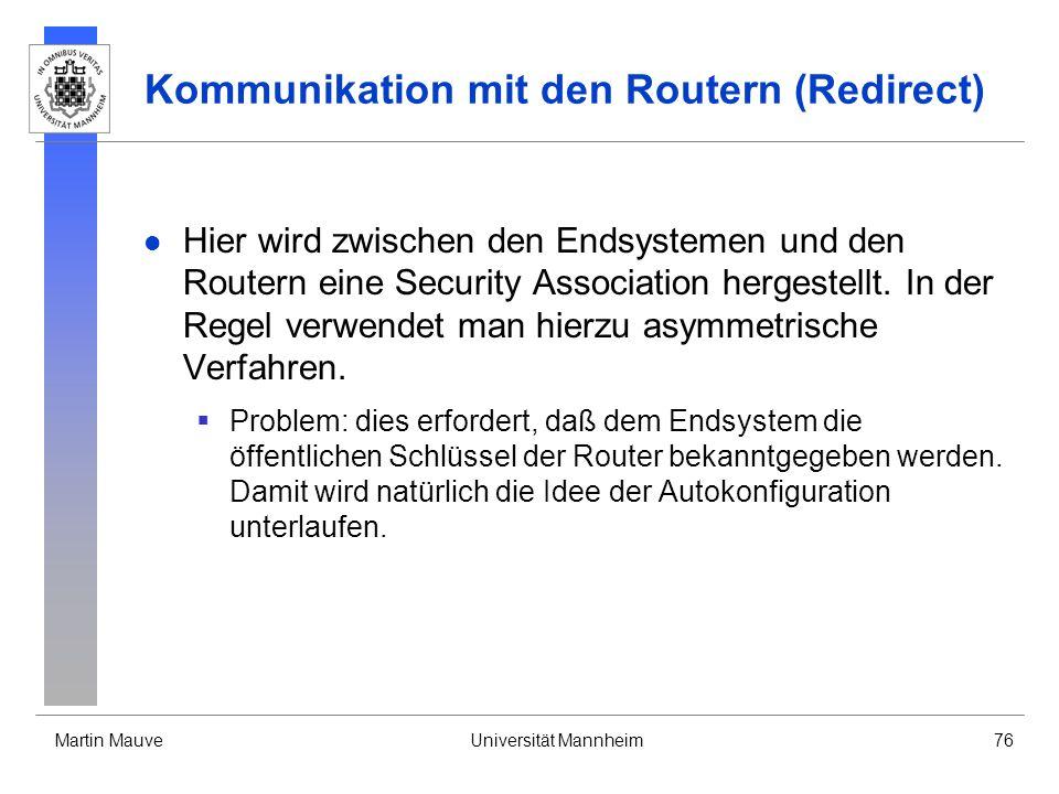 Martin MauveUniversität Mannheim76 Kommunikation mit den Routern (Redirect) Hier wird zwischen den Endsystemen und den Routern eine Security Associati