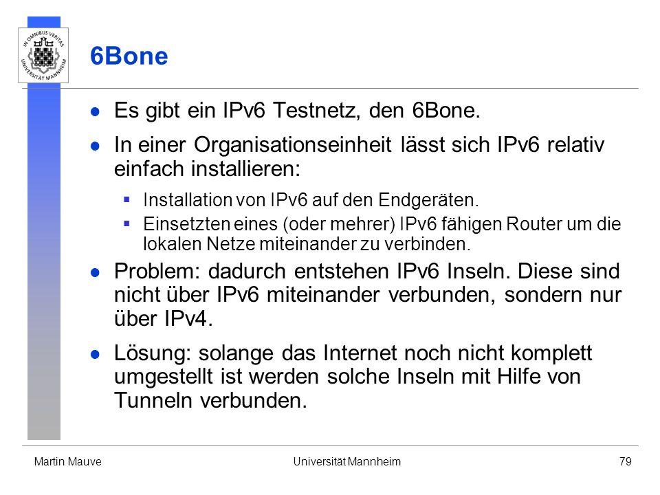 Martin MauveUniversität Mannheim79 6Bone Es gibt ein IPv6 Testnetz, den 6Bone. In einer Organisationseinheit lässt sich IPv6 relativ einfach installie