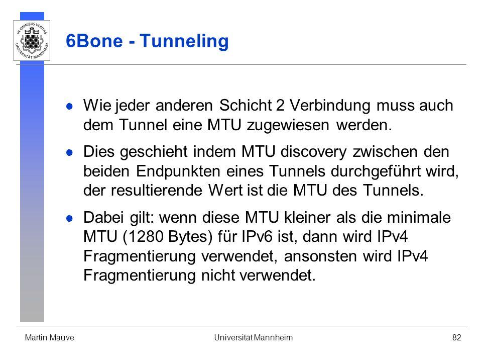 Martin MauveUniversität Mannheim82 6Bone - Tunneling Wie jeder anderen Schicht 2 Verbindung muss auch dem Tunnel eine MTU zugewiesen werden. Dies gesc