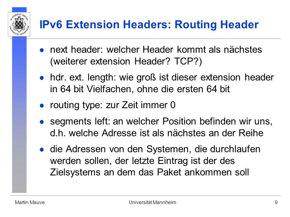 Martin MauveUniversität Mannheim9 IPv6 Extension Headers: Routing Header next header: welcher Header kommt als nächstes (weiterer extension Header? TC