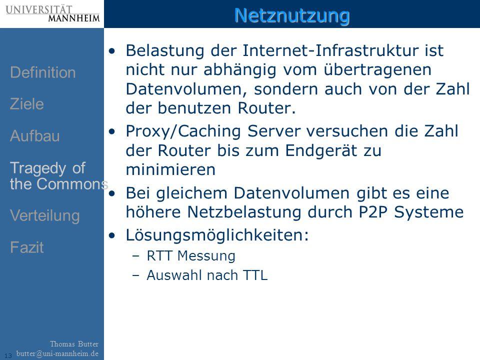 13 Thomas Butter butter@uni-mannheim.de Netznutzung Belastung der Internet-Infrastruktur ist nicht nur abhängig vom übertragenen Datenvolumen, sondern auch von der Zahl der benutzen Router.
