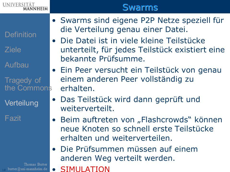 18 Thomas Butter butter@uni-mannheim.de Swarms Swarms sind eigene P2P Netze speziell für die Verteilung genau einer Datei.