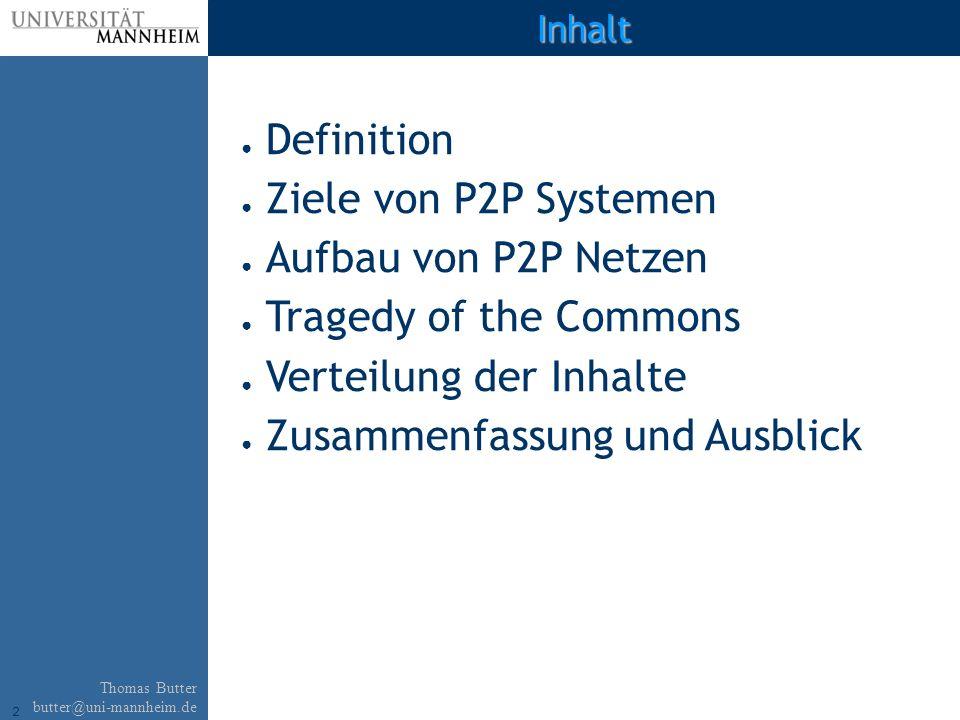 2 Thomas Butter butter@uni-mannheim.de Inhalt Definition Ziele von P2P Systemen Aufbau von P2P Netzen Tragedy of the Commons Verteilung der Inhalte Zusammenfassung und Ausblick