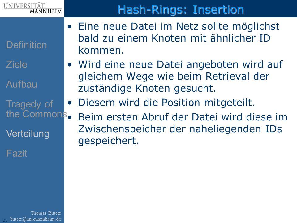 21 Thomas Butter butter@uni-mannheim.de Hash-Rings: Insertion Eine neue Datei im Netz sollte möglichst bald zu einem Knoten mit ähnlicher ID kommen.