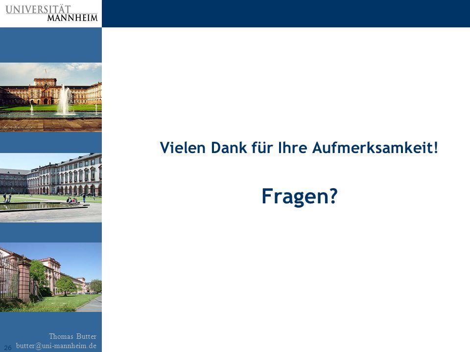 26 Thomas Butter butter@uni-mannheim.de Vielen Dank für Ihre Aufmerksamkeit! Fragen