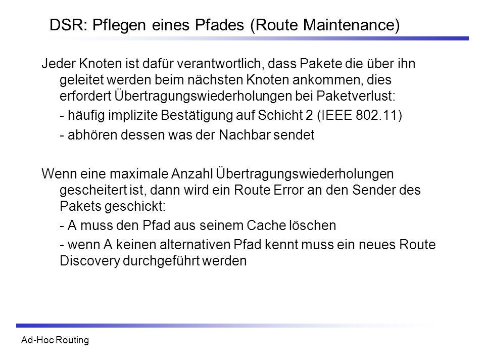 Ad-Hoc Routing DSR: Pflegen eines Pfades (Route Maintenance) Jeder Knoten ist dafür verantwortlich, dass Pakete die über ihn geleitet werden beim näch
