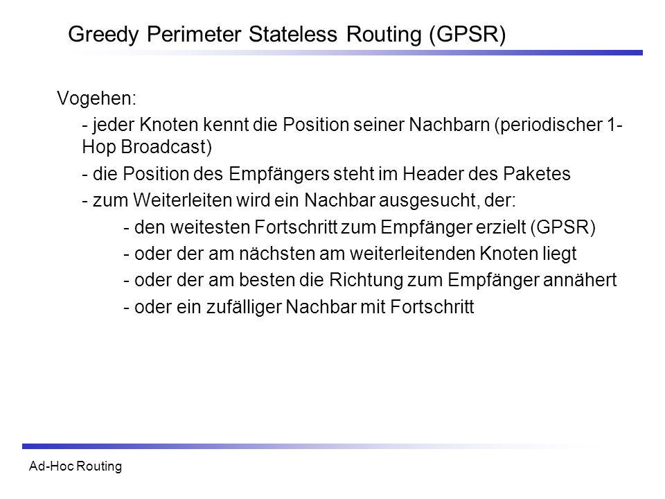 Ad-Hoc Routing Greedy Perimeter Stateless Routing (GPSR) Vogehen: - jeder Knoten kennt die Position seiner Nachbarn (periodischer 1- Hop Broadcast) -