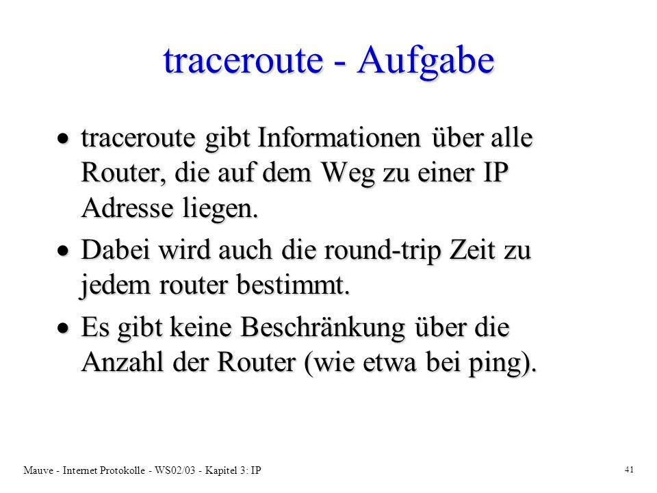 Mauve - Internet Protokolle - WS02/03 - Kapitel 3: IP 41 traceroute - Aufgabe traceroute gibt Informationen über alle Router, die auf dem Weg zu einer IP Adresse liegen.