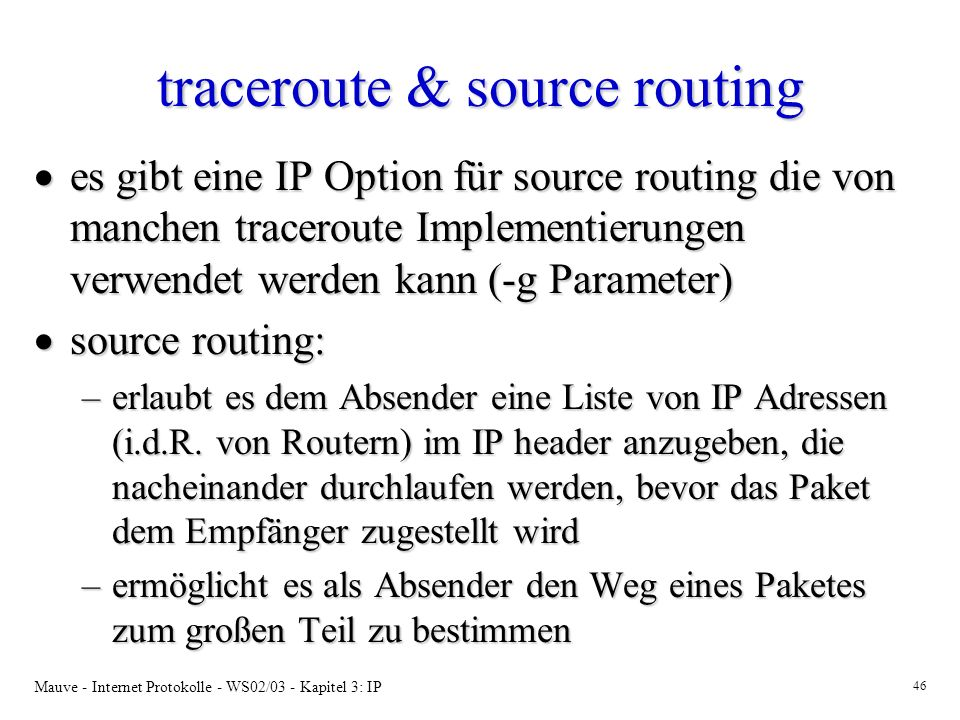 Mauve - Internet Protokolle - WS02/03 - Kapitel 3: IP 46 traceroute & source routing es gibt eine IP Option für source routing die von manchen tracero