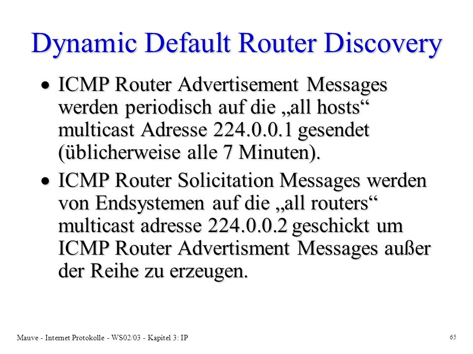 Mauve - Internet Protokolle - WS02/03 - Kapitel 3: IP 65 Dynamic Default Router Discovery ICMP Router Advertisement Messages werden periodisch auf die