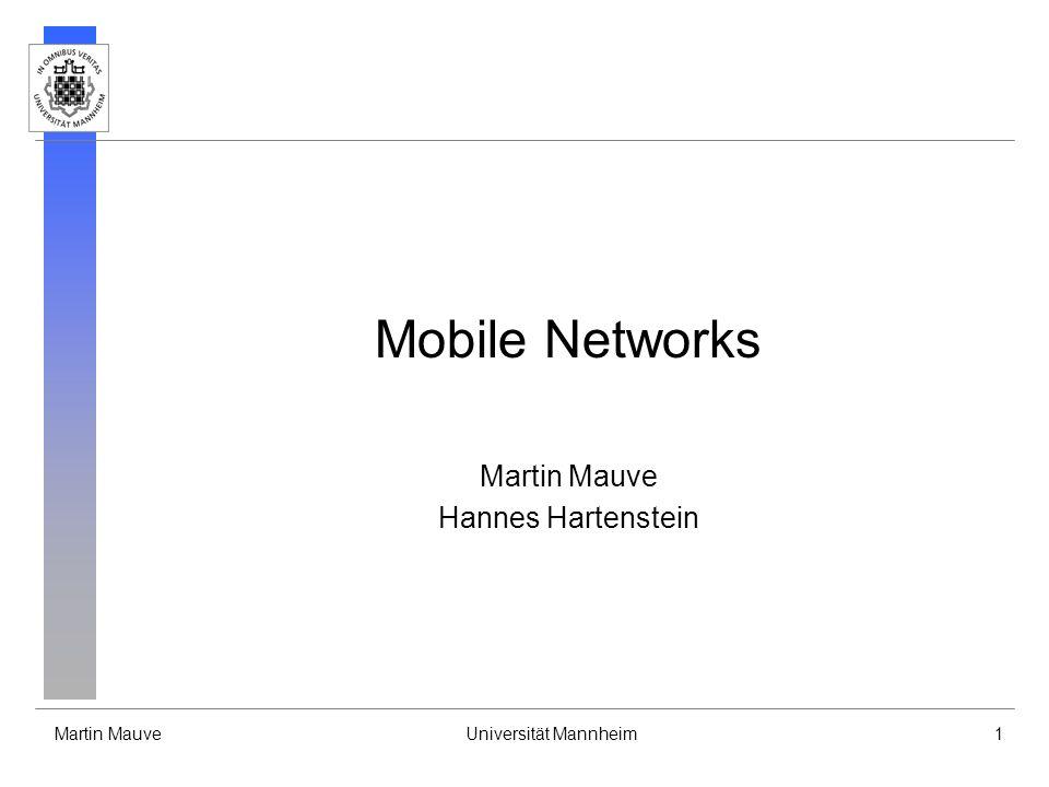 Martin MauveUniversität Mannheim1 Mobile Networks Martin Mauve Hannes Hartenstein