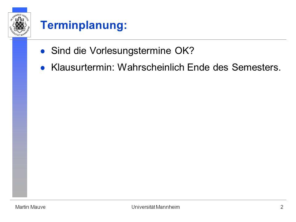 Martin MauveUniversität Mannheim2 Terminplanung: Sind die Vorlesungstermine OK? Klausurtermin: Wahrscheinlich Ende des Semesters.