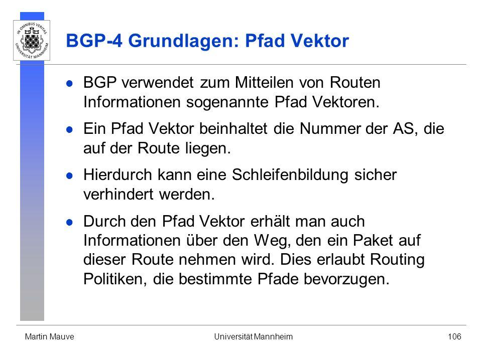 Martin MauveUniversität Mannheim106 BGP-4 Grundlagen: Pfad Vektor BGP verwendet zum Mitteilen von Routen Informationen sogenannte Pfad Vektoren.