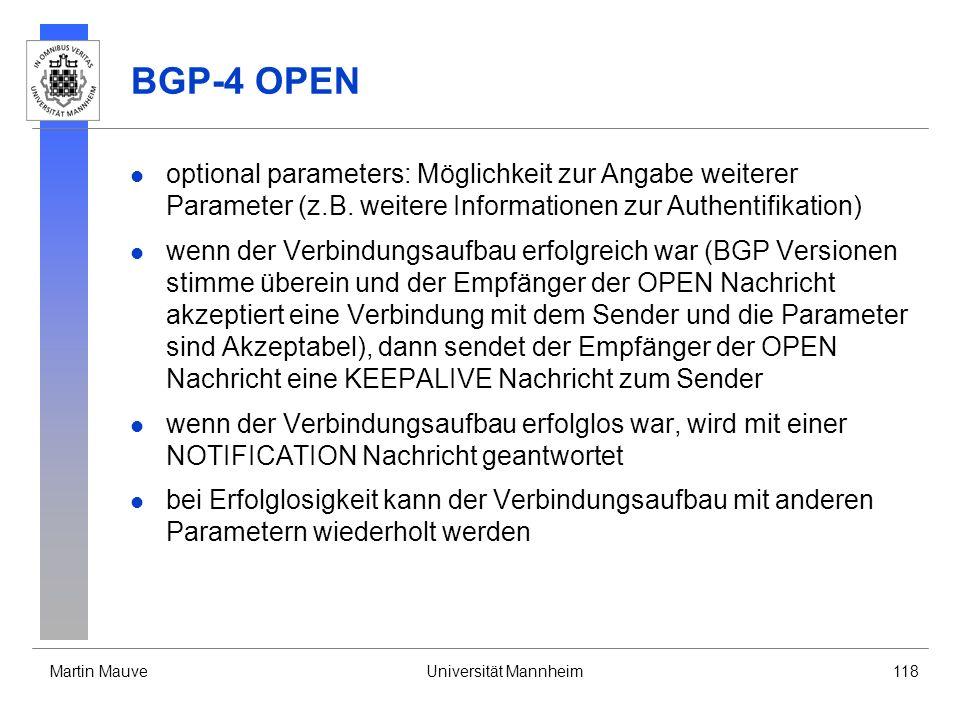 Martin MauveUniversität Mannheim118 BGP-4 OPEN optional parameters: Möglichkeit zur Angabe weiterer Parameter (z.B.