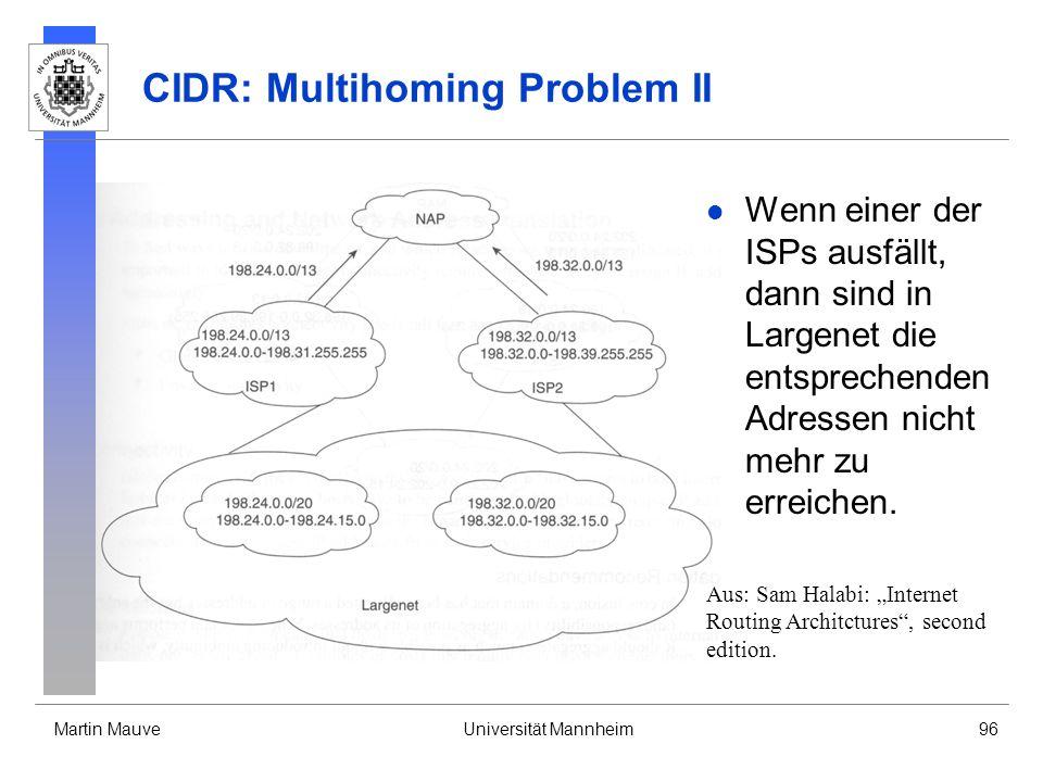 Martin MauveUniversität Mannheim96 CIDR: Multihoming Problem II Wenn einer der ISPs ausfällt, dann sind in Largenet die entsprechenden Adressen nicht mehr zu erreichen.