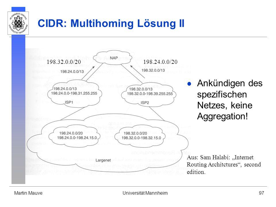 Martin MauveUniversität Mannheim97 CIDR: Multihoming Lösung II Ankündigen des spezifischen Netzes, keine Aggregation.
