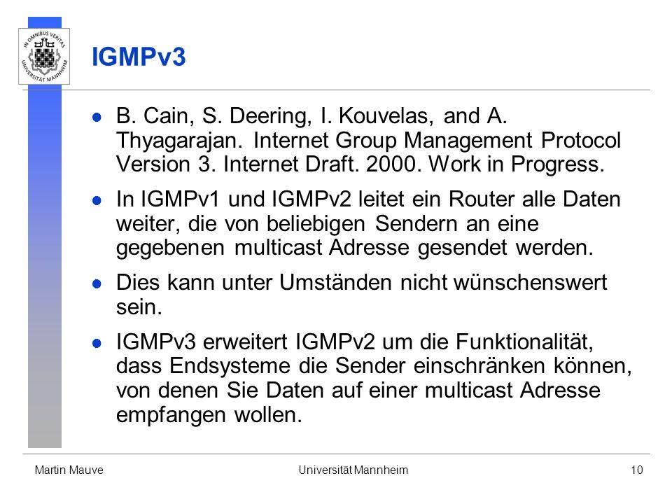 Martin MauveUniversität Mannheim10 IGMPv3 B. Cain, S. Deering, I. Kouvelas, and A. Thyagarajan. Internet Group Management Protocol Version 3. Internet