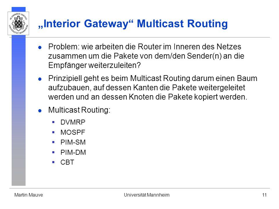 Martin MauveUniversität Mannheim11 Interior Gateway Multicast Routing Problem: wie arbeiten die Router im Inneren des Netzes zusammen um die Pakete vo