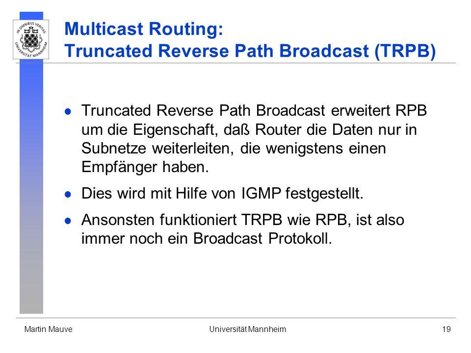 Martin MauveUniversität Mannheim19 Multicast Routing: Truncated Reverse Path Broadcast (TRPB) Truncated Reverse Path Broadcast erweitert RPB um die Ei