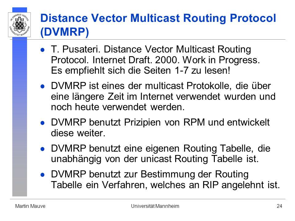 Martin MauveUniversität Mannheim24 Distance Vector Multicast Routing Protocol (DVMRP) T. Pusateri. Distance Vector Multicast Routing Protocol. Interne