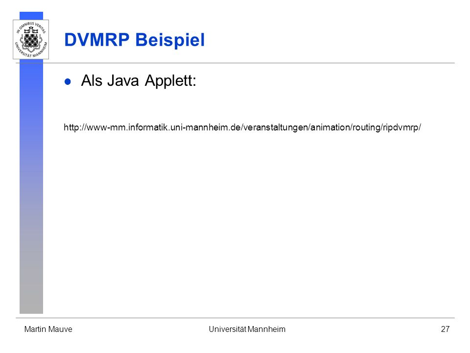 Martin MauveUniversität Mannheim27 DVMRP Beispiel Als Java Applett: http://www-mm.informatik.uni-mannheim.de/veranstaltungen/animation/routing/ripdvmr