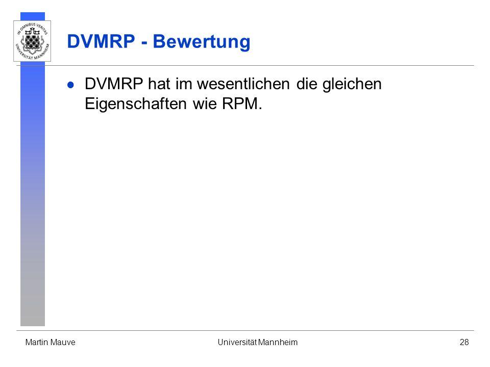 Martin MauveUniversität Mannheim28 DVMRP - Bewertung DVMRP hat im wesentlichen die gleichen Eigenschaften wie RPM.
