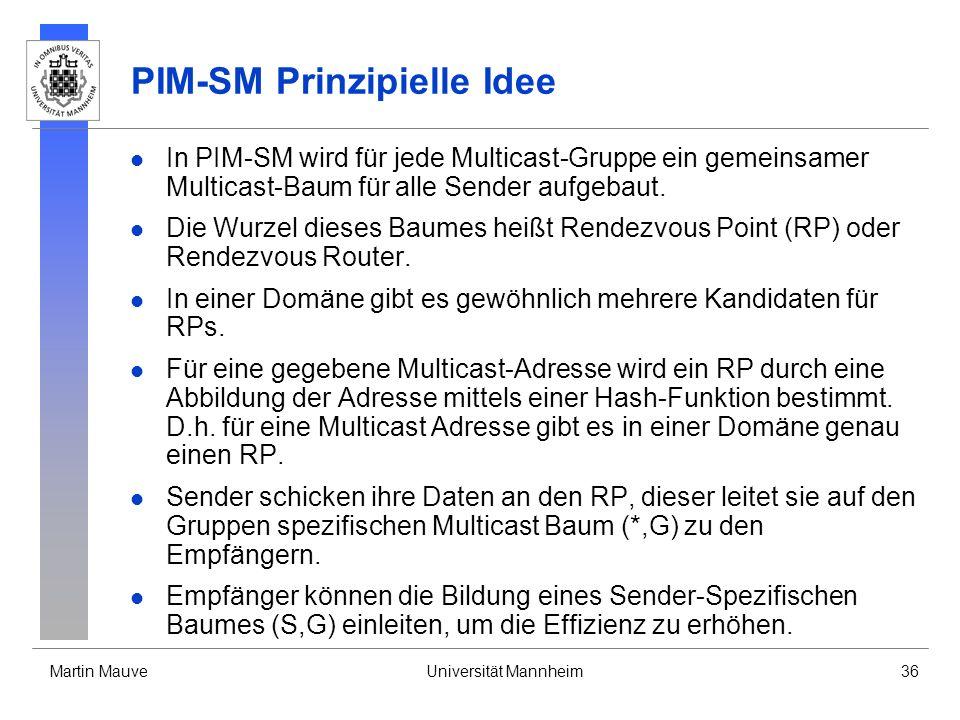 Martin MauveUniversität Mannheim36 PIM-SM Prinzipielle Idee In PIM-SM wird für jede Multicast-Gruppe ein gemeinsamer Multicast-Baum für alle Sender au