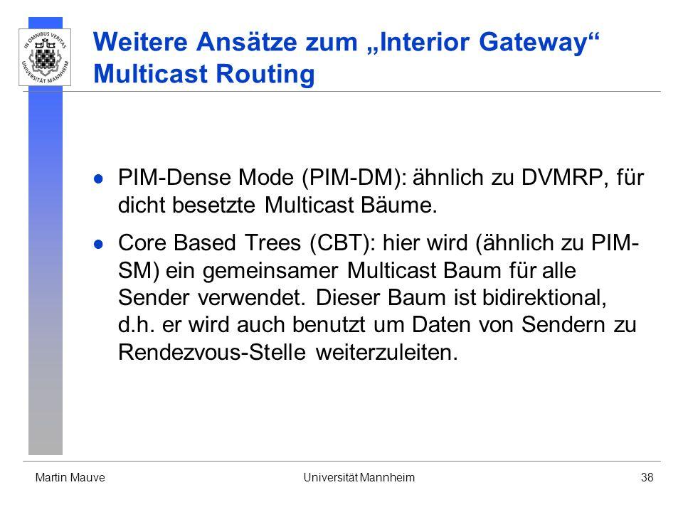 Martin MauveUniversität Mannheim38 Weitere Ansätze zum Interior Gateway Multicast Routing PIM-Dense Mode (PIM-DM): ähnlich zu DVMRP, für dicht besetzt