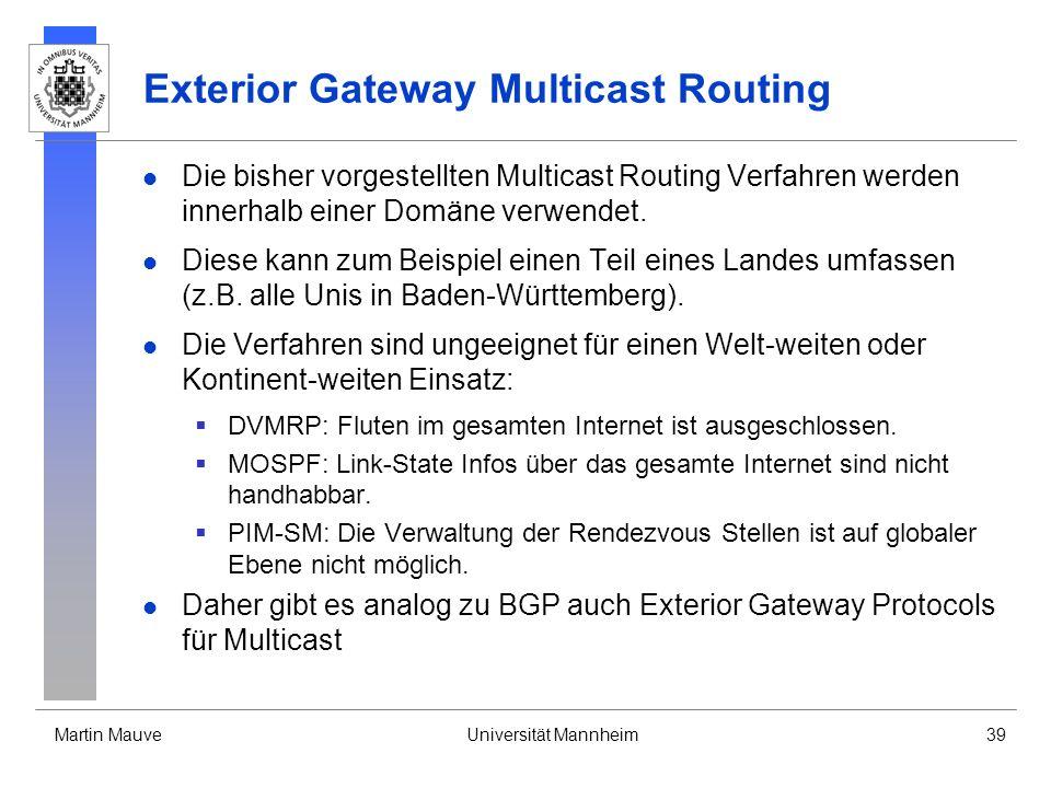 Martin MauveUniversität Mannheim39 Exterior Gateway Multicast Routing Die bisher vorgestellten Multicast Routing Verfahren werden innerhalb einer Domä