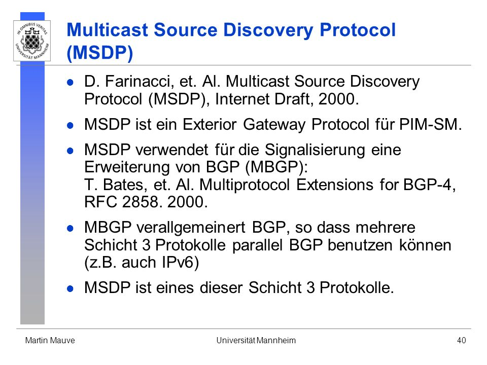 Martin MauveUniversität Mannheim40 Multicast Source Discovery Protocol (MSDP) D. Farinacci, et. Al. Multicast Source Discovery Protocol (MSDP), Intern