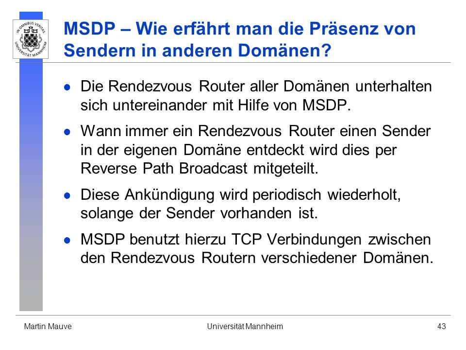 Martin MauveUniversität Mannheim43 MSDP – Wie erfährt man die Präsenz von Sendern in anderen Domänen? Die Rendezvous Router aller Domänen unterhalten