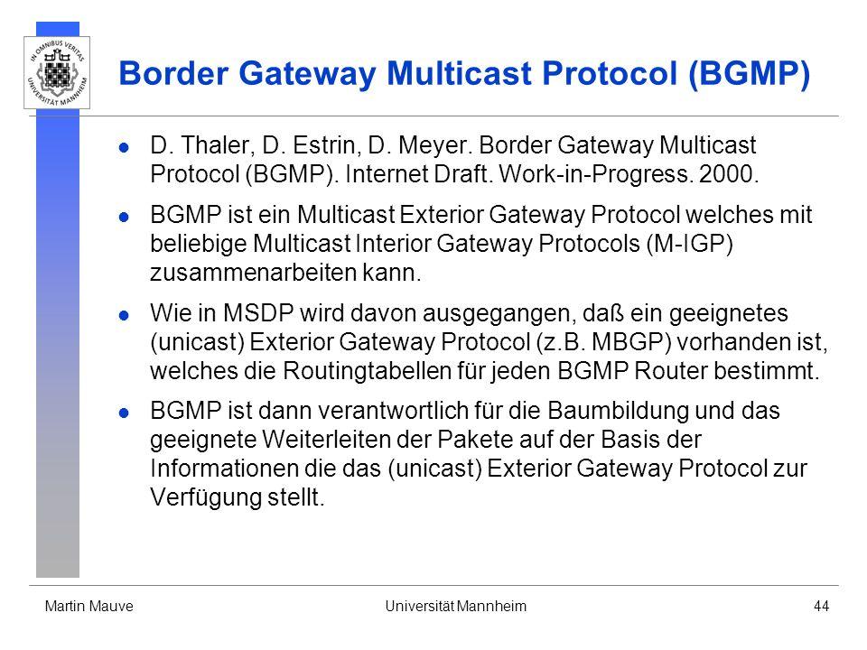 Martin MauveUniversität Mannheim44 Border Gateway Multicast Protocol (BGMP) D. Thaler, D. Estrin, D. Meyer. Border Gateway Multicast Protocol (BGMP).