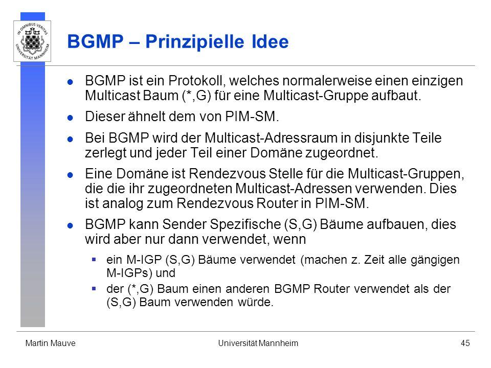 Martin MauveUniversität Mannheim45 BGMP – Prinzipielle Idee BGMP ist ein Protokoll, welches normalerweise einen einzigen Multicast Baum (*,G) für eine