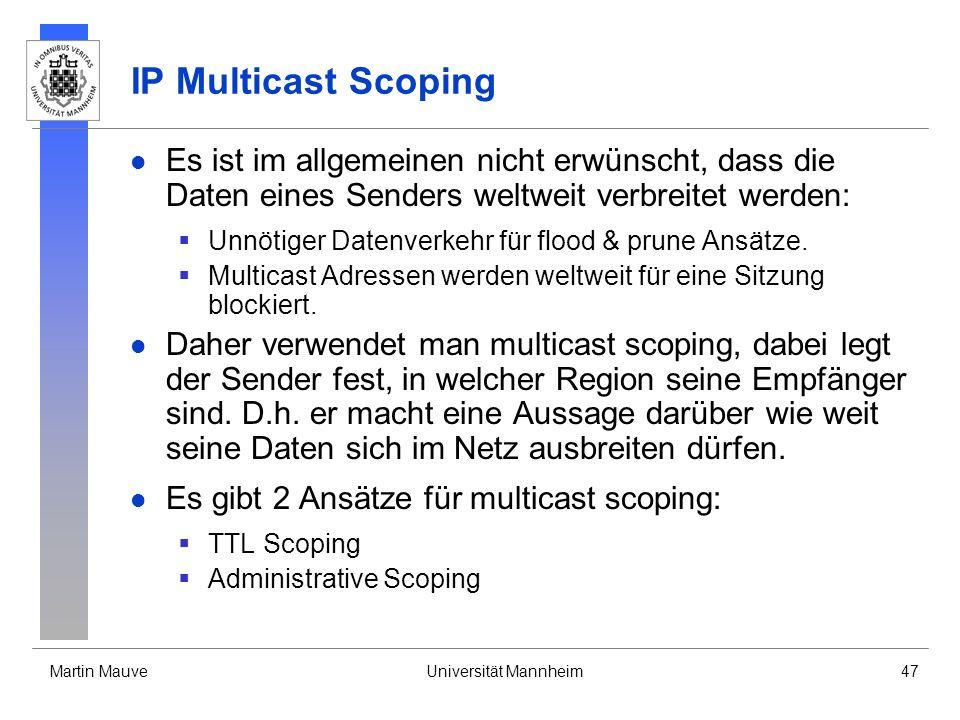 Martin MauveUniversität Mannheim47 IP Multicast Scoping Es ist im allgemeinen nicht erwünscht, dass die Daten eines Senders weltweit verbreitet werden