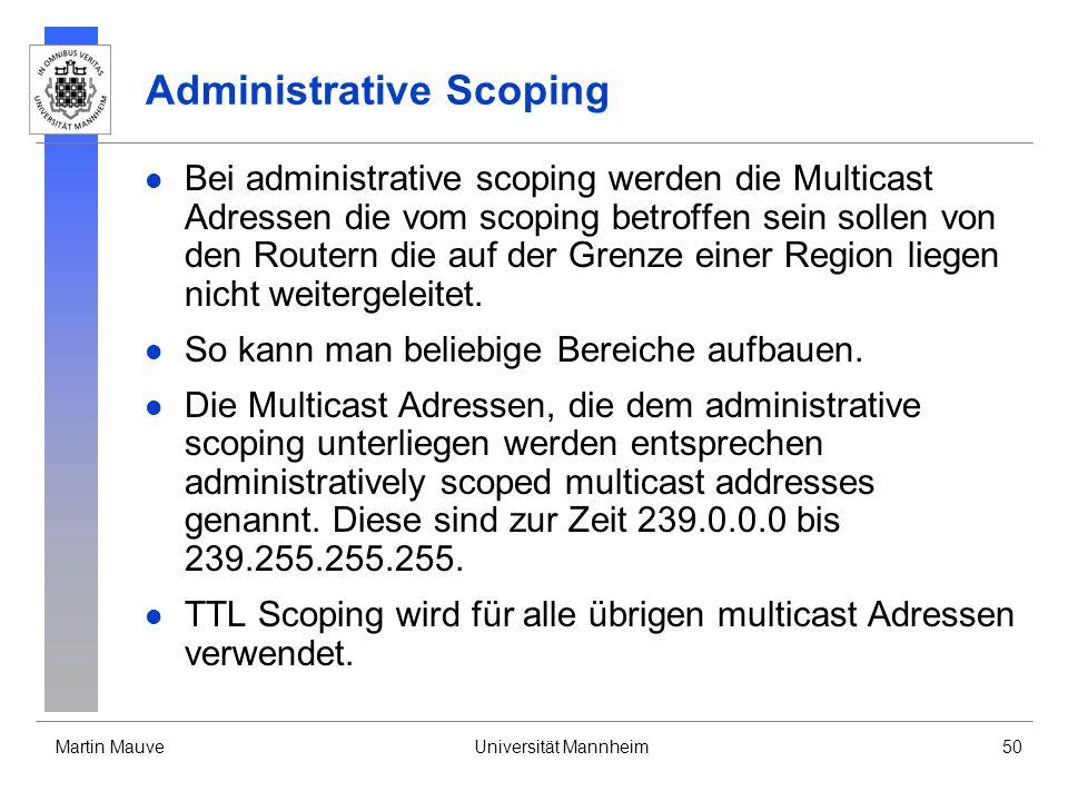 Martin MauveUniversität Mannheim50 Administrative Scoping Bei administrative scoping werden die Multicast Adressen die vom scoping betroffen sein soll