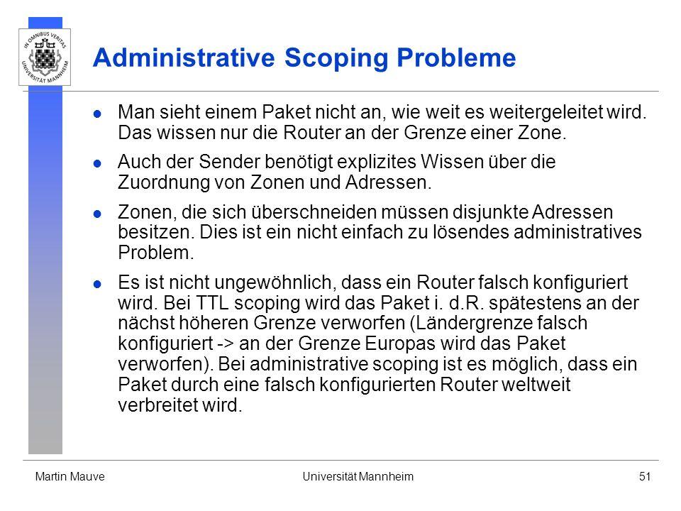 Martin MauveUniversität Mannheim51 Administrative Scoping Probleme Man sieht einem Paket nicht an, wie weit es weitergeleitet wird. Das wissen nur die
