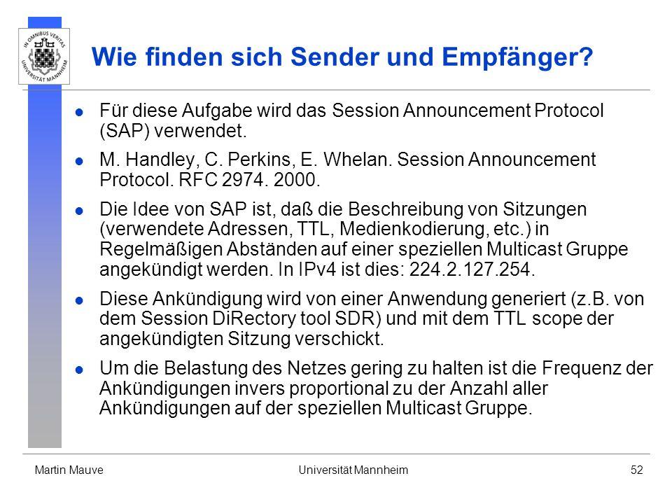 Martin MauveUniversität Mannheim52 Wie finden sich Sender und Empfänger? Für diese Aufgabe wird das Session Announcement Protocol (SAP) verwendet. M.