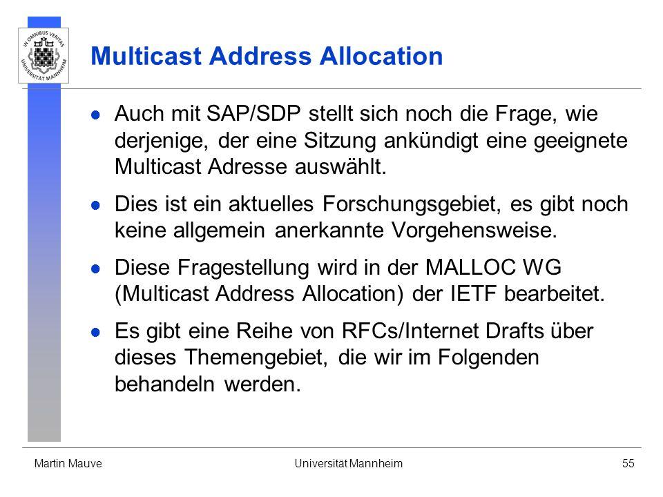 Martin MauveUniversität Mannheim55 Multicast Address Allocation Auch mit SAP/SDP stellt sich noch die Frage, wie derjenige, der eine Sitzung ankündigt