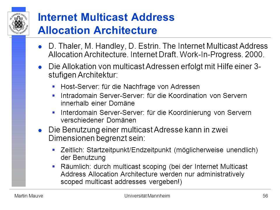 Martin MauveUniversität Mannheim56 Internet Multicast Address Allocation Architecture D. Thaler, M. Handley, D. Estrin. The Internet Multicast Address