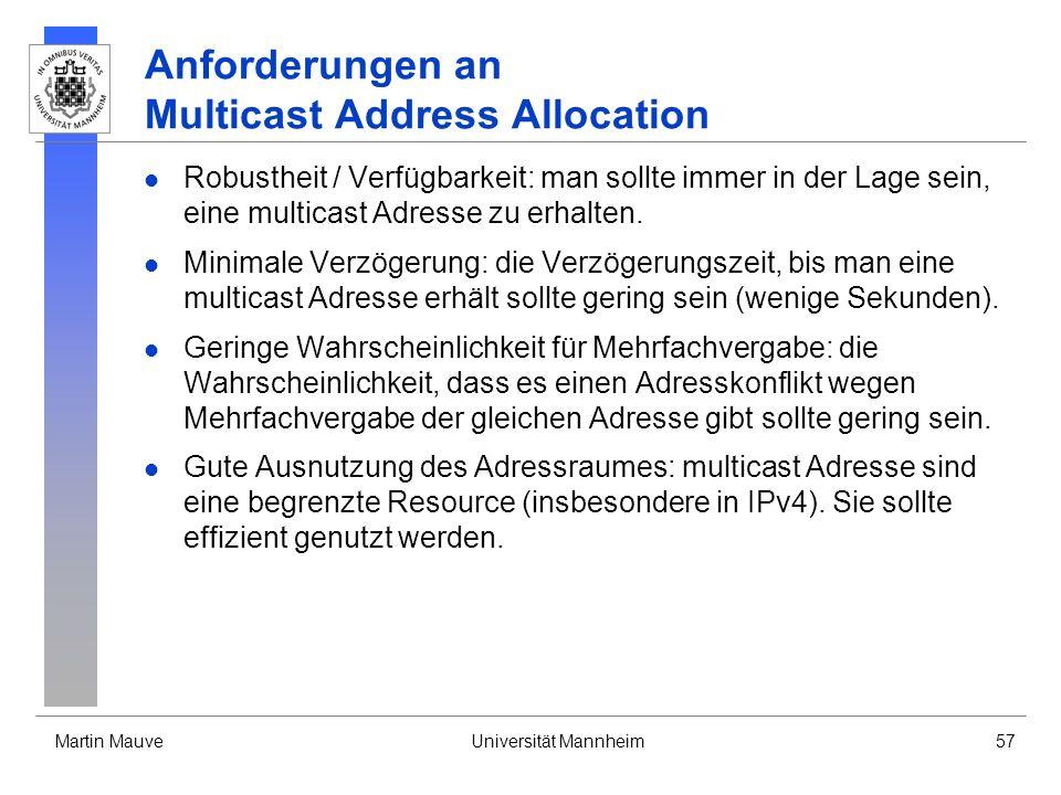 Martin MauveUniversität Mannheim57 Anforderungen an Multicast Address Allocation Robustheit / Verfügbarkeit: man sollte immer in der Lage sein, eine m