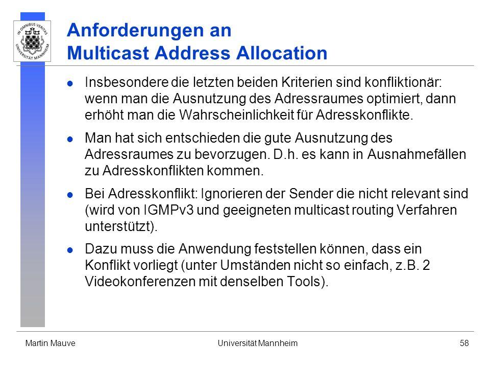 Martin MauveUniversität Mannheim58 Anforderungen an Multicast Address Allocation Insbesondere die letzten beiden Kriterien sind konfliktionär: wenn ma