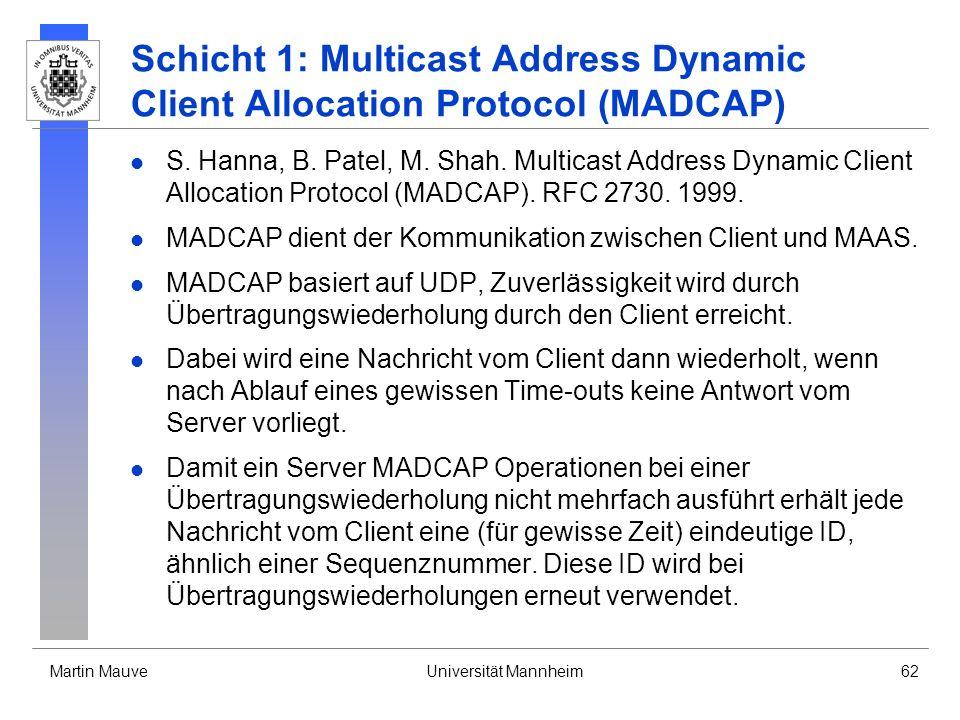 Martin MauveUniversität Mannheim62 Schicht 1: Multicast Address Dynamic Client Allocation Protocol (MADCAP) S. Hanna, B. Patel, M. Shah. Multicast Add