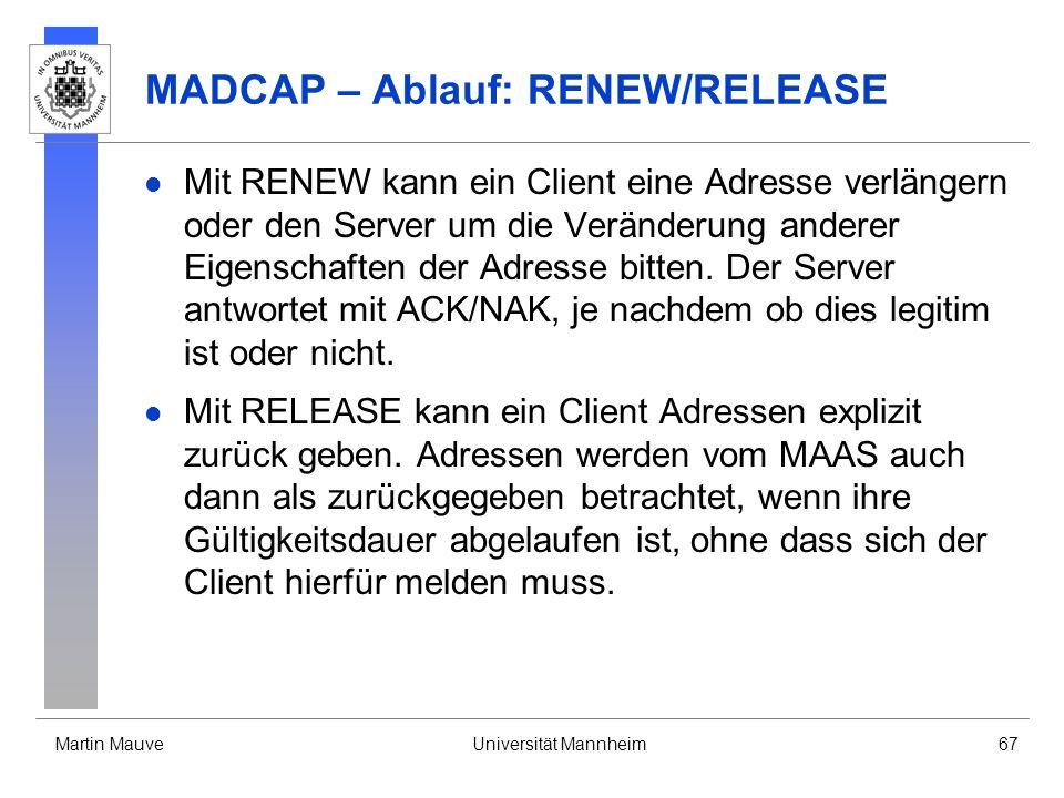 Martin MauveUniversität Mannheim67 MADCAP – Ablauf: RENEW/RELEASE Mit RENEW kann ein Client eine Adresse verlängern oder den Server um die Veränderung