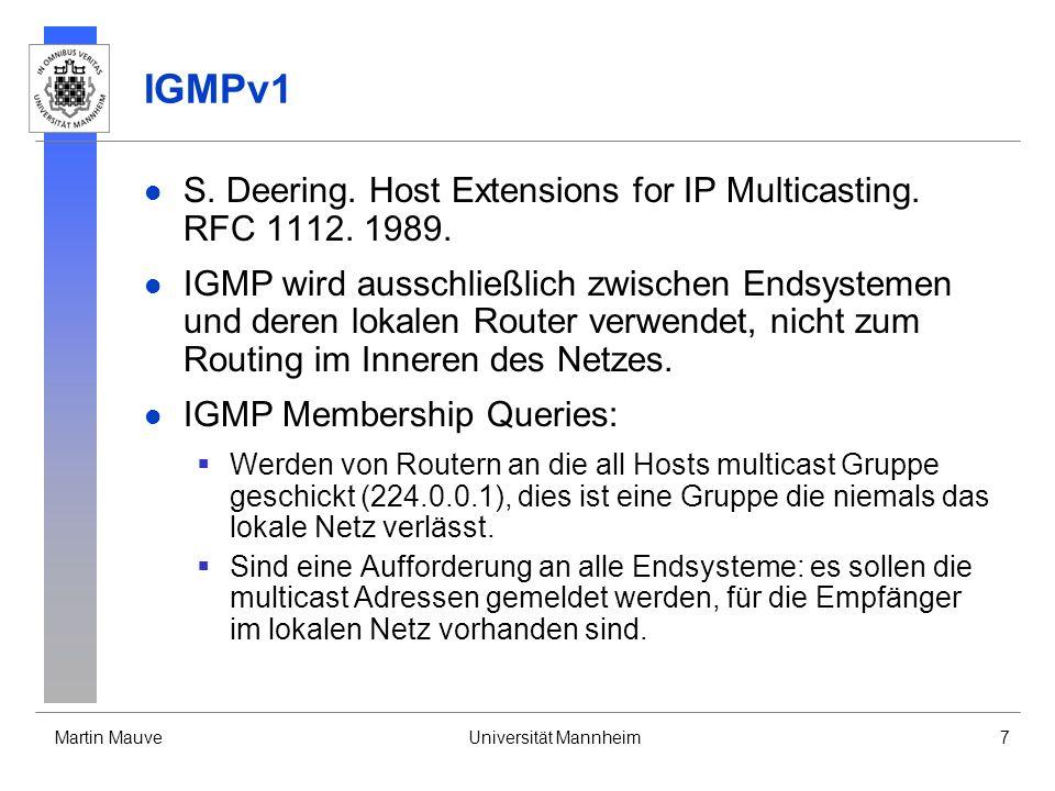 Martin MauveUniversität Mannheim7 IGMPv1 S. Deering. Host Extensions for IP Multicasting. RFC 1112. 1989. IGMP wird ausschließlich zwischen Endsysteme