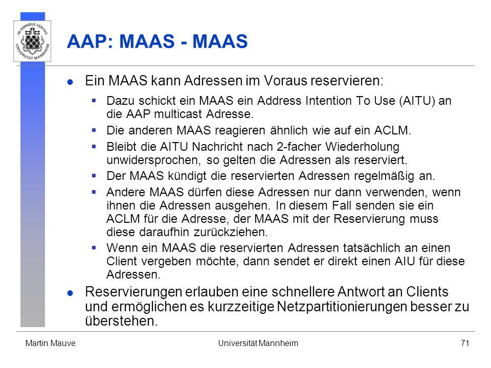 Martin MauveUniversität Mannheim71 AAP: MAAS - MAAS Ein MAAS kann Adressen im Voraus reservieren: Dazu schickt ein MAAS ein Address Intention To Use (