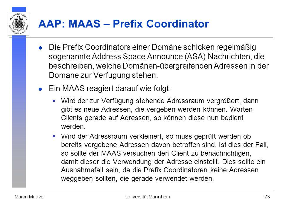 Martin MauveUniversität Mannheim73 AAP: MAAS – Prefix Coordinator Die Prefix Coordinators einer Domäne schicken regelmäßig sogenannte Address Space An