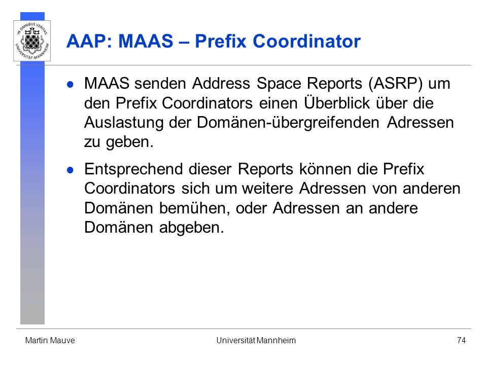 Martin MauveUniversität Mannheim74 AAP: MAAS – Prefix Coordinator MAAS senden Address Space Reports (ASRP) um den Prefix Coordinators einen Überblick