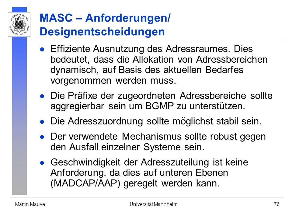 Martin MauveUniversität Mannheim76 MASC – Anforderungen/ Designentscheidungen Effiziente Ausnutzung des Adressraumes. Dies bedeutet, dass die Allokati