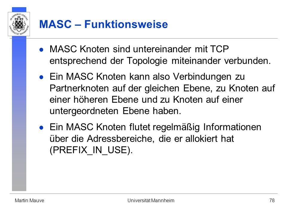 Martin MauveUniversität Mannheim78 MASC – Funktionsweise MASC Knoten sind untereinander mit TCP entsprechend der Topologie miteinander verbunden. Ein